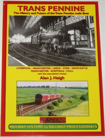 Trans Pennine - The History and Future of the Trans Pennine Main Line, by Alan J Haigh